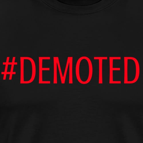 DEMOTED 1 - Men's Premium T-Shirt