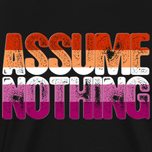 Assume Nothing Lesbian Pride - Men's Premium T-Shirt