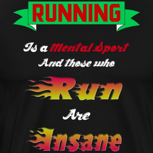 Running is a Mental Sport; Those Who Run are Insan - Men's Premium T-Shirt