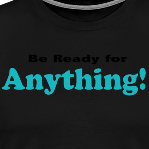 BeReadyforanything - Men's Premium T-Shirt