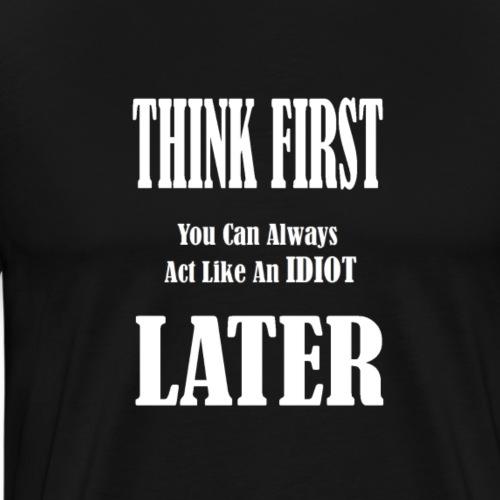 Think First - Men's Premium T-Shirt