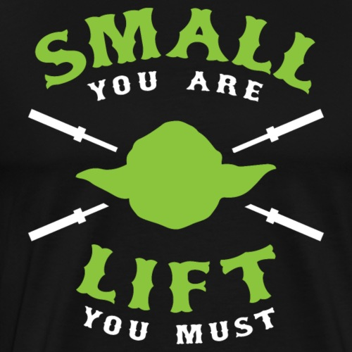 Small You Are Lift You Must - Men's Premium T-Shirt