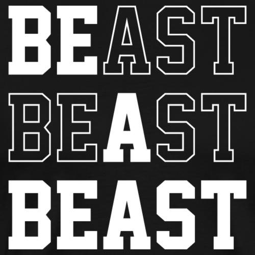 Be A Beast - Men's Premium T-Shirt