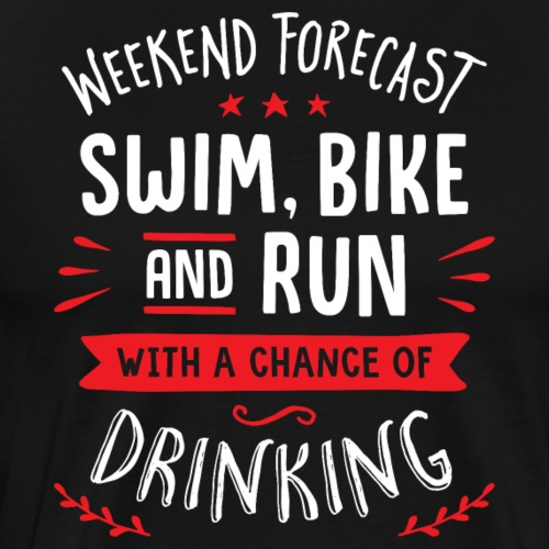 Weekend Forecast Swim Bike And Run With A Chance O - Men's Premium T-Shirt