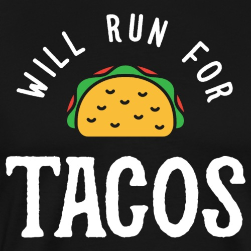 Will Run For Tacos - Men's Premium T-Shirt