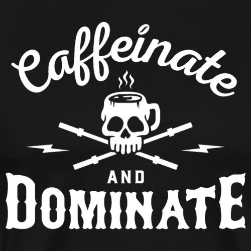 Caffeinate And Dominate - Men's Premium T-Shirt