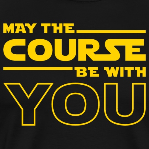 May The Course Be With You - Men's Premium T-Shirt