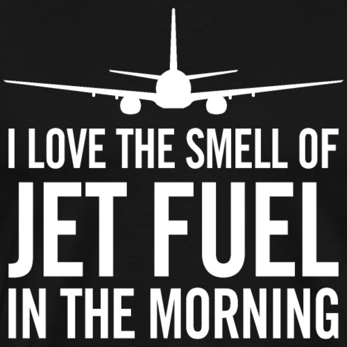 I Love the Smell of Jet Fuel in the Morning - Men's Premium T-Shirt