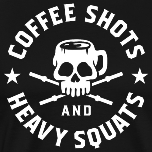 Coffee Shots And Heavy Squats - Men's Premium T-Shirt