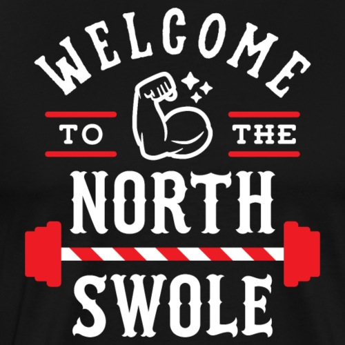 Welcome To The North Swole (Christmas Gym Pun) - Men's Premium T-Shirt