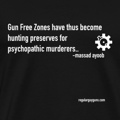 Massad Ayoob On The False Logic Of Gun Free Zone - Men's Premium T-Shirt