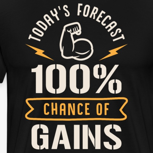 Today's Forecast 100% Chance Of Gains - Men's Premium T-Shirt