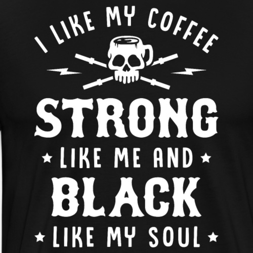 My Coffee Strong Like Me And Black Like My Soul - Men's Premium T-Shirt