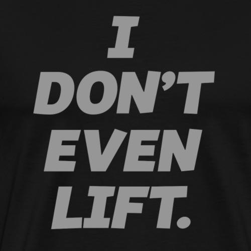 I DONT EVEN LIFT - Men's Premium T-Shirt
