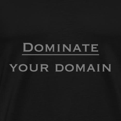 dominate your domain - Men's Premium T-Shirt