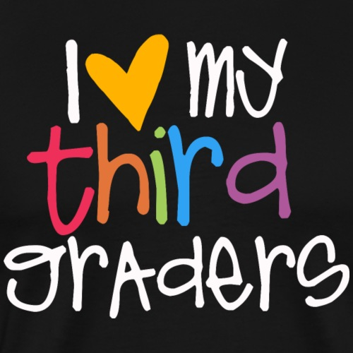 I Love My Third Graders Teacher Shirt - Men's Premium T-Shirt