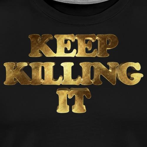 Keep Killing It Golden
