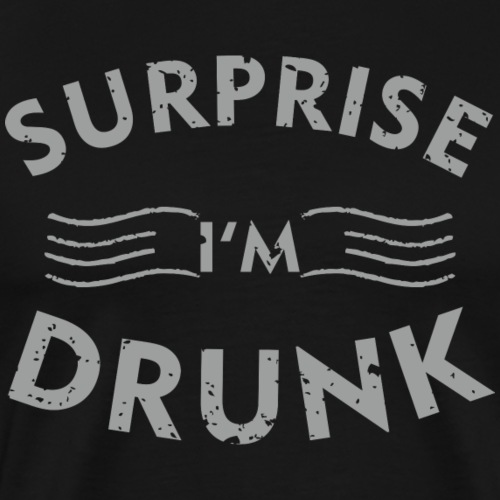 Surprise i'm Drunk - Men's Premium T-Shirt