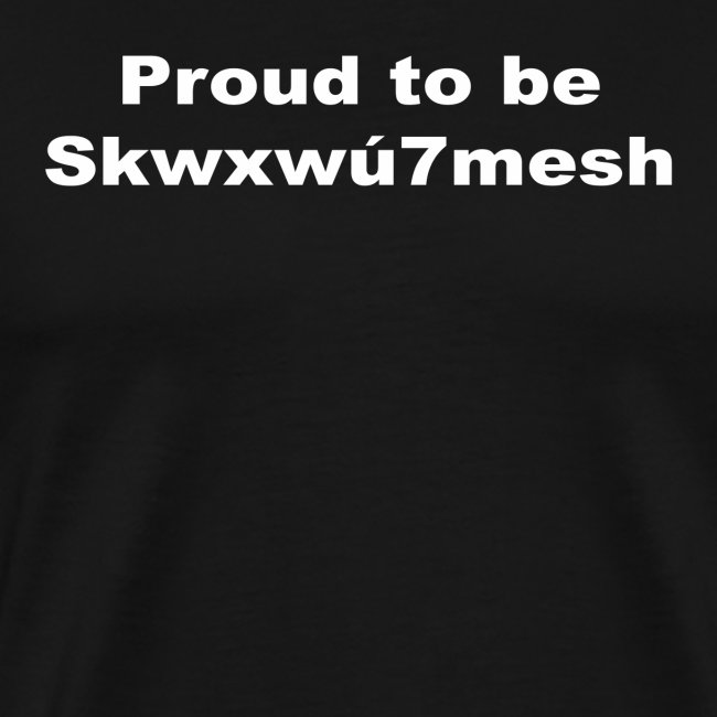 PROUD TO BE SKWXWU7MESH