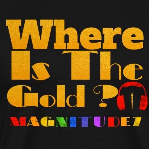 Where Is The Gold? - Men's Premium T-Shirt