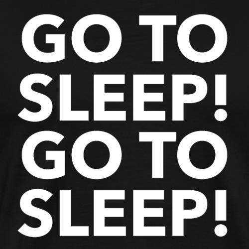 GO TO SLEEP! - Men's Premium T-Shirt