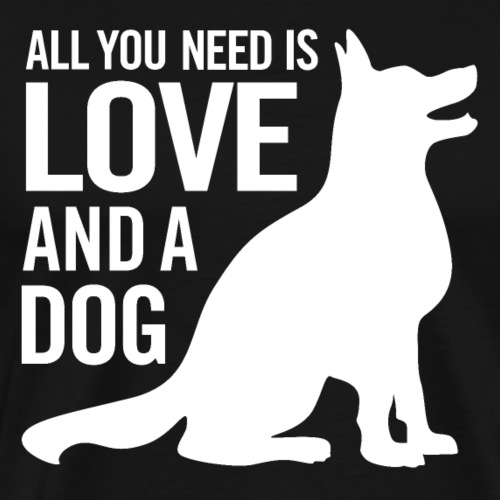 All You Need is Love and a Dog - Men's Premium T-Shirt