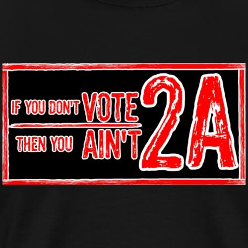 If you don't VOTE 2A, then you AIN'T 2A sticker - Men's Premium T-Shirt