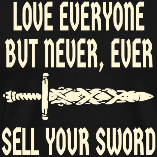 Love Everyone But Never Sell Your Sword # - Men's Premium T-Shirt