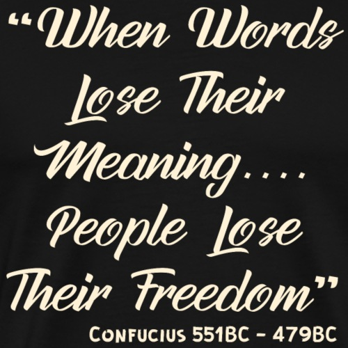 When Words Lose Their Meaning People Lose Their - Men's Premium T-Shirt