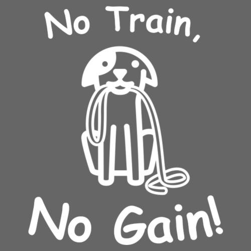 No Train, No Gain! (White) - Men's Premium T-Shirt