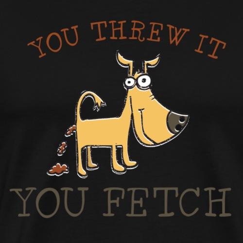 You Threw It, You Fetch - Men's Premium T-Shirt