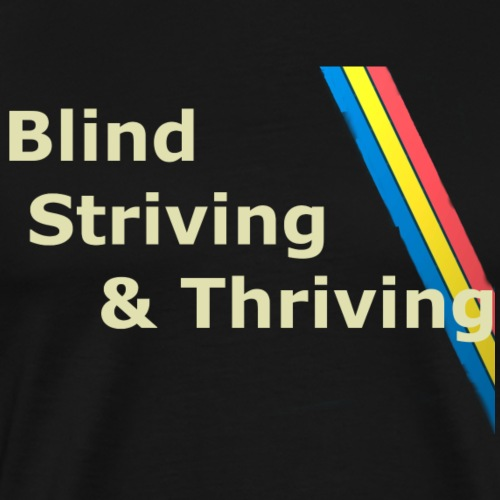 Blind, Stirving & Thriving - Men's Premium T-Shirt