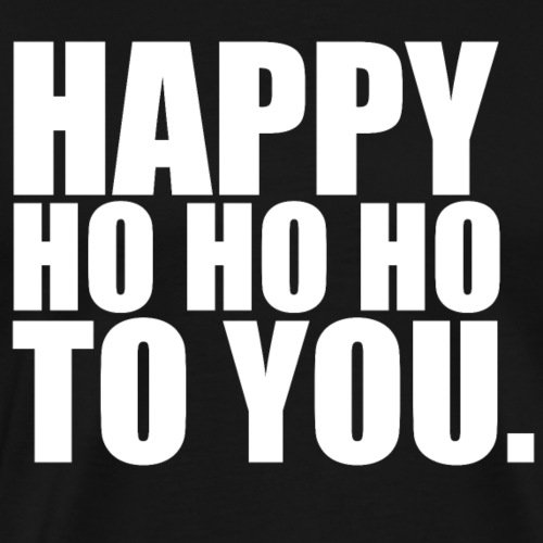 Happy ho ho ho to you new year T shirt for Gift - Men's Premium T-Shirt