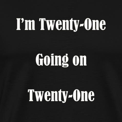 I'm Twenty One going on Twenty One