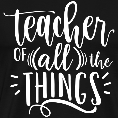 Teacher of All the Things Cute Teacher T-Shirts - Men's Premium T-Shirt