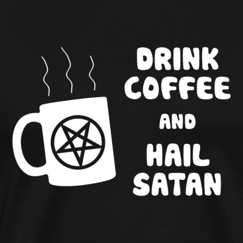Drink Coffee, Hail Satan - Men's Premium T-Shirt