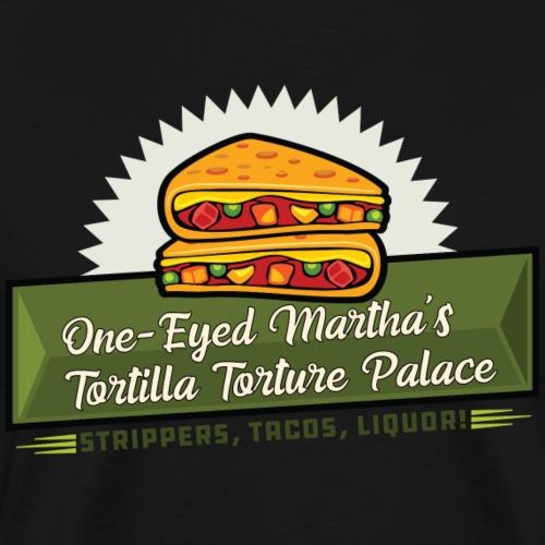 One Eyed Martha's Tortilla Torture Palace - Men's Premium T-Shirt