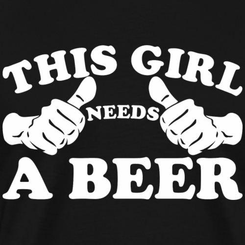 This Girl Needs a Beer - Men's Premium T-Shirt