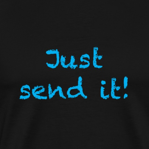 just send it - Men's Premium T-Shirt