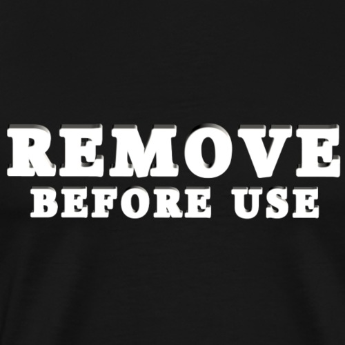 Remove Before Use for dark - Men's Premium T-Shirt