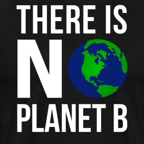 There Is No Planet B - Save The Planet - Men's Premium T-Shirt