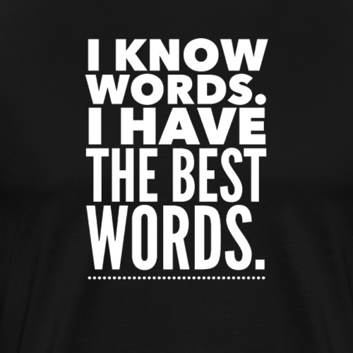 Funny Trump Quote Gift - I Have the Best Words - Men's Premium T-Shirt