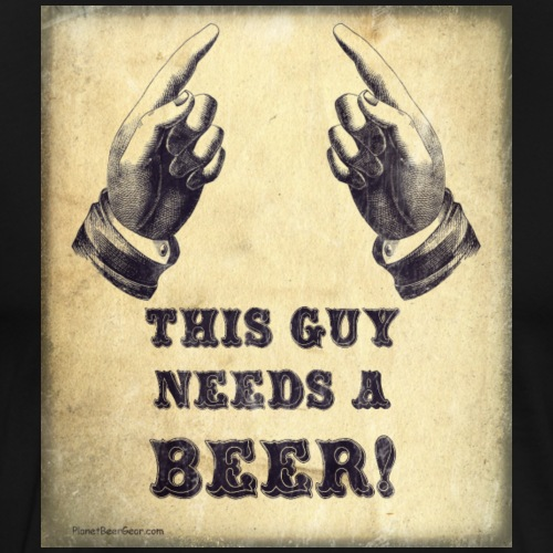 This Guy Needs A Beer T-Shirt - Men's Premium T-Shirt