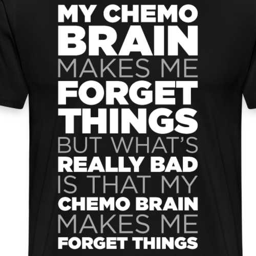 My Chemo Brain Makes Me Forget Things Funny Quote - Men's Premium T-Shirt