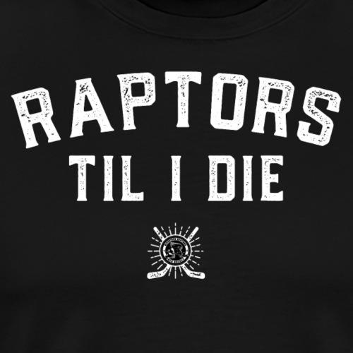 Raptors Til I Die - Men's Premium T-Shirt