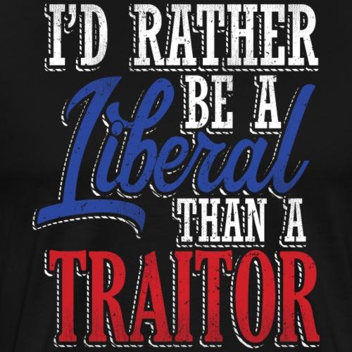 Rather Liberal Than Traitor - Men's Premium T-Shirt