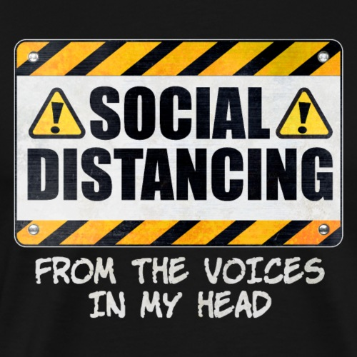 Social Distancing from the Voices In My Head - Men's Premium T-Shirt