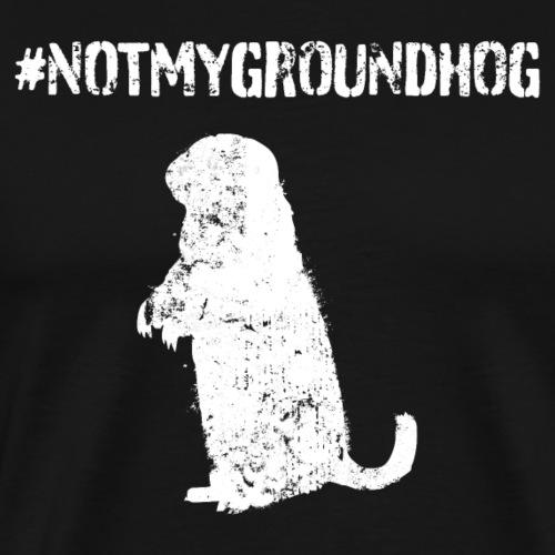 Not My Groundhog - Men's Premium T-Shirt
