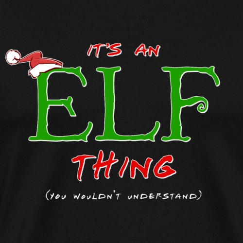 It's an Elf Thing, You Wouldn't Understand - Men's Premium T-Shirt