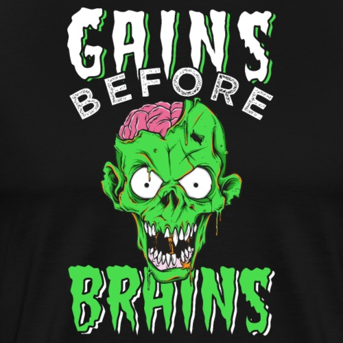 Gains Before Brains - Men's Premium T-Shirt